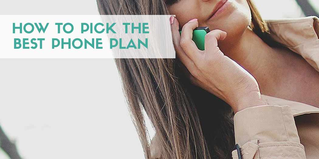 How to Pick the Best Cell Phone Plan